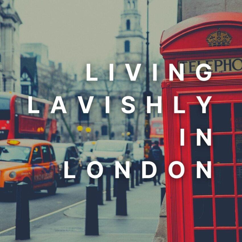 Living Lavishly In London