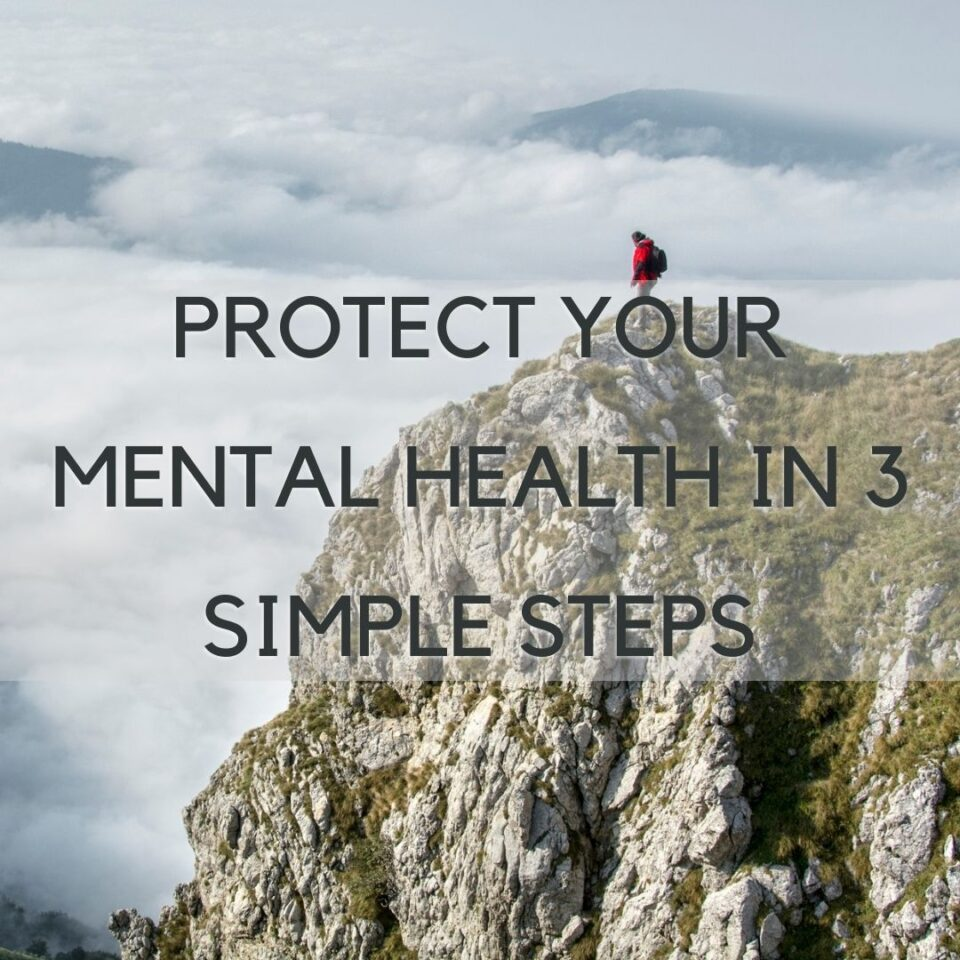 Protect your Mental Health in 3 simple steps