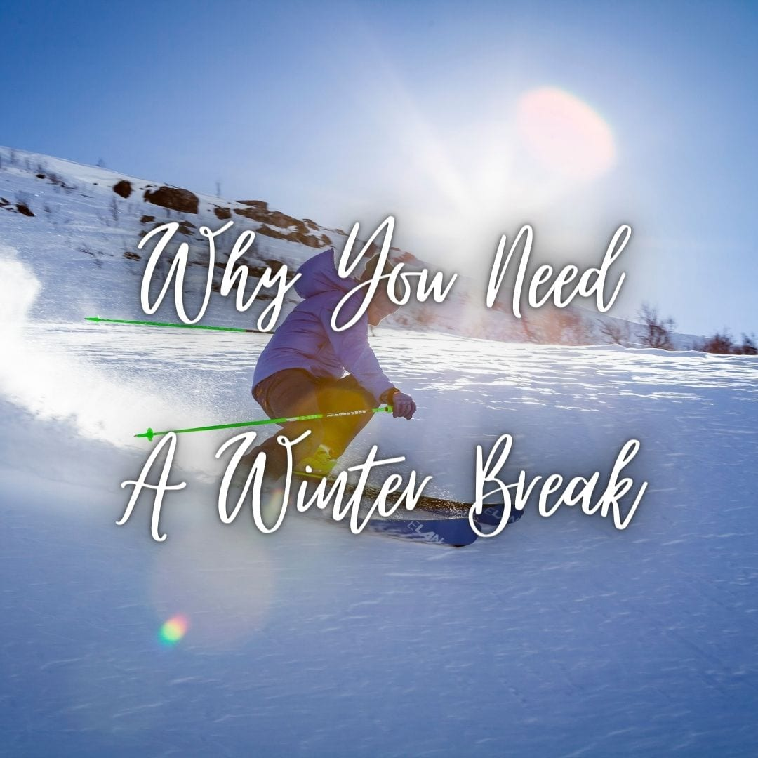 Why you need a winter break